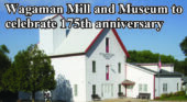 Wagaman Mill and Museum to celebrate 175th anniversary